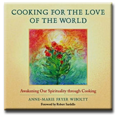 Cooking for the Love of the World by Anne-Marie Fryer Wiboltt